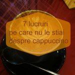 7 lucruri pe care nu le stiai despre cappuccino