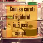 Cum să cureți frigiderul în 5 pași simpli
