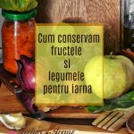 Cum conservăm legumele și fructele pentru iarnă