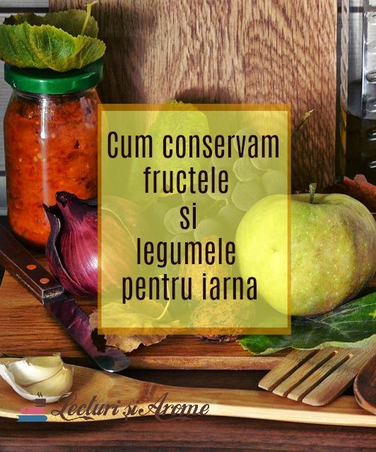 cum conservăm legumele și fructele